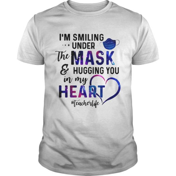 Im Smiling Under The Mask And Hugging You In My Heart Teacher Life  Unisex