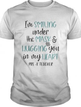 Im smiling under the mask and liugging you in my heart prek teacher shirt