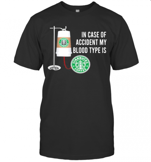 In Case Of Accident My Blood Type Is Starbucks Coffee T-Shirt Classic Men's T-shirt
