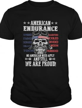 Independence day american endurance no american need apply and still we are proud shirt
