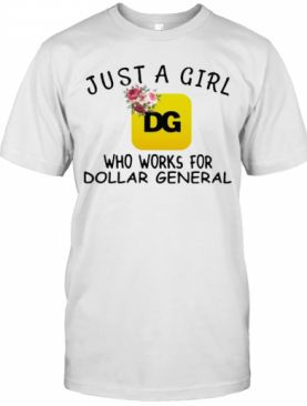 Just A Girl Who Works For Dollar General Flowers T-Shirt