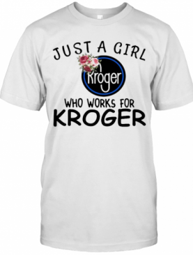 Just A Girl Who Works For Kroger Flowers T-Shirt