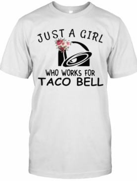 Just A Girl Who Works For Taco Bell Flowers T-Shirt