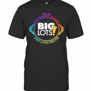 Just An Independent Woman Big Lots Who Loves Her Job T-Shirt Classic Men's T-shirt