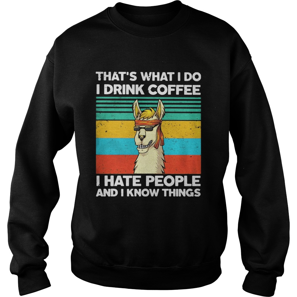 Llama Thats what I do I drink coffee I hate people and I know things Vintage retro Sweatshirt
