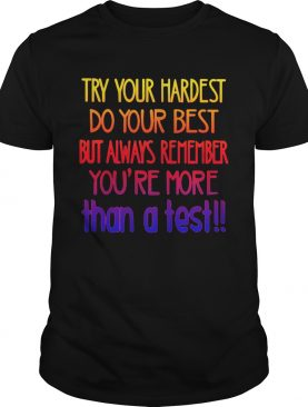 Lovely Try Your Hardest Do Your Best But Always Remember YouRe More Than A Test shirt