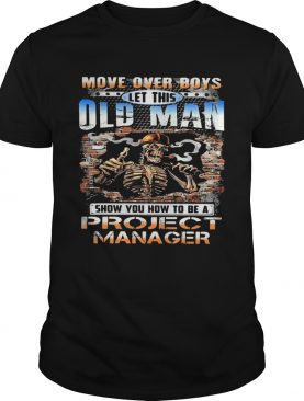 MOVE OVER BOYS LET THIS OLD MAN SHOW YOU HOW TO BE A PROJECT MANAGER SKULL SMOKING shirt