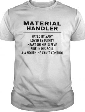 Material Handler Hated By Many Loved By Plenty Heart On His Sleeve Fire In His SoulA Mouth He Ca