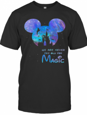 Mickey We Are Never Too Old For Magic Disney Palace T-Shirt