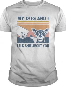 My Dog And I Talk Whit About You Vintage shirt
