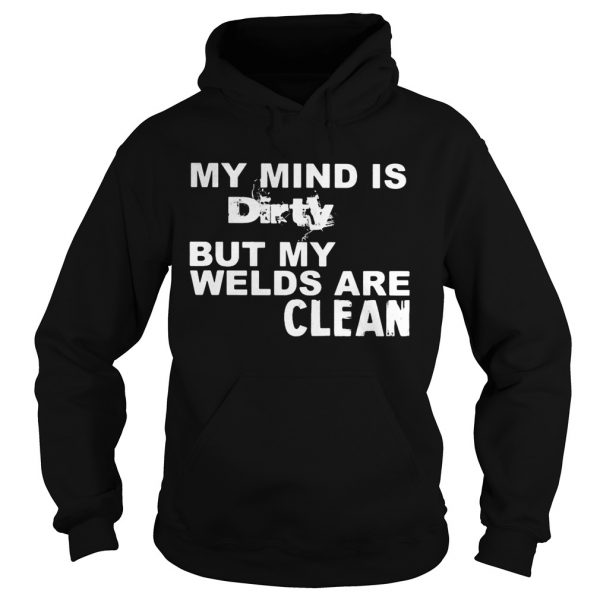 My Mind Is Dirty But My Welds Are Clean  Hoodie