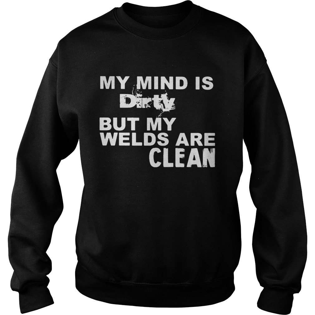 My Mind Is Dirty But My Welds Are Clean Sweatshirt