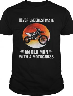 NEVER UNDERESTIMATE AN OLD MAN WITH A MOTOCROSS SUNSET shirt