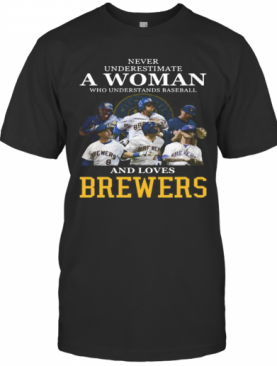 Never Underestimate A Woman Who Understands Football And Loves Brewers T-Shirt