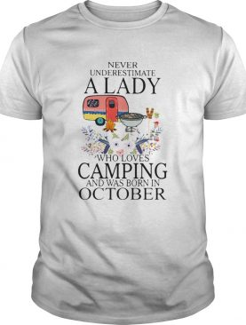 Never underestimate a lady who loves camping and was born in october shirt