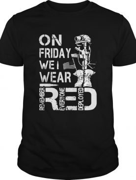 On Friday We Wear Red Remember Everyone Deployed shirt