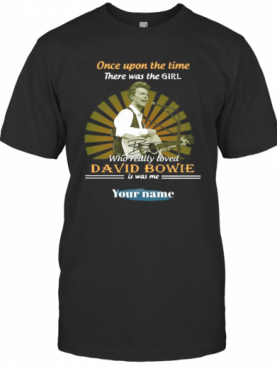Once Upon A Time There Was A Girl Who Really Loved David Bowie Is Was Me Your Name T-Shirt
