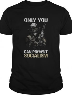 Only you can prevent socialism Bear shirt