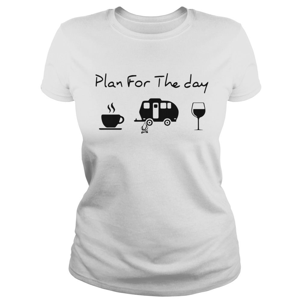 Plan For The Day Coffee Camping And Wine Classic Ladies