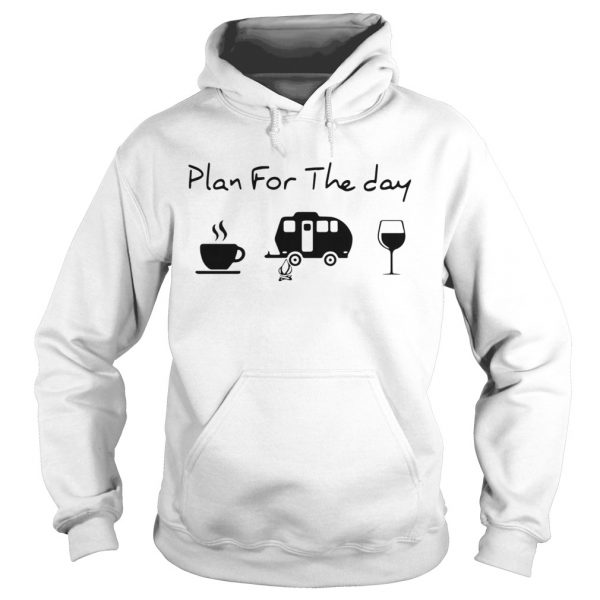 Plan For The Day Coffee Camping And Wine  Hoodie