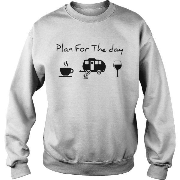 Plan For The Day Coffee Camping And Wine  Sweatshirt