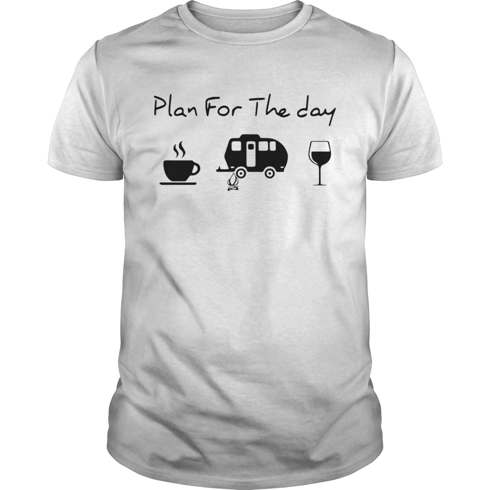 Plan For The Day Coffee Camping And Wine Unisex