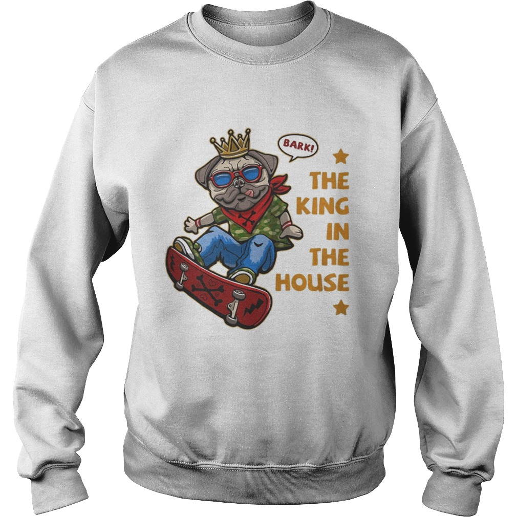 Pug bark the king in the house stars Sweatshirt