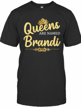 Queens Are Named Brandi T-Shirt