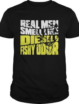 Real Men Smell Like Diesels Fishy Odor shirt