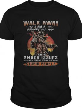 Skull Walk away i am a grumpy old man i am a anger issues and a serious dislike for stupid people shirt