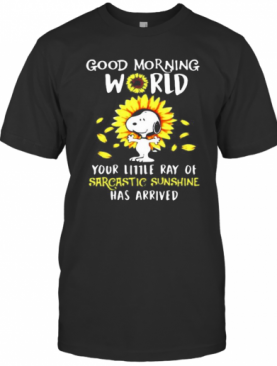 Snoopy Good Morning World Your Little Ray Of Sarcastic Sunshine Has Arrived Sunflower T-Shirt