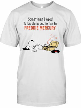 Snoopy Sometimes I Need To Be Alone And Listen To Freddie Mercury T-Shirt