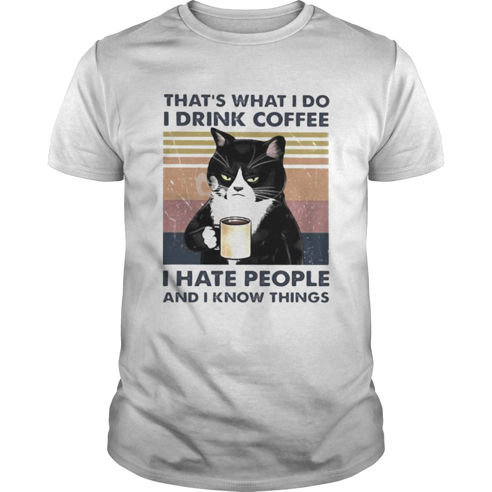 THATS WHAT I DO I DRINK COFFEE I HATE PEOPLE AND I KNOW THINGS CAT VINTAGE RETRO Unisex