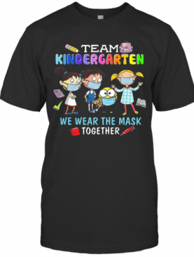 Team Kindergarten We Wear The Mask Together T-Shirt