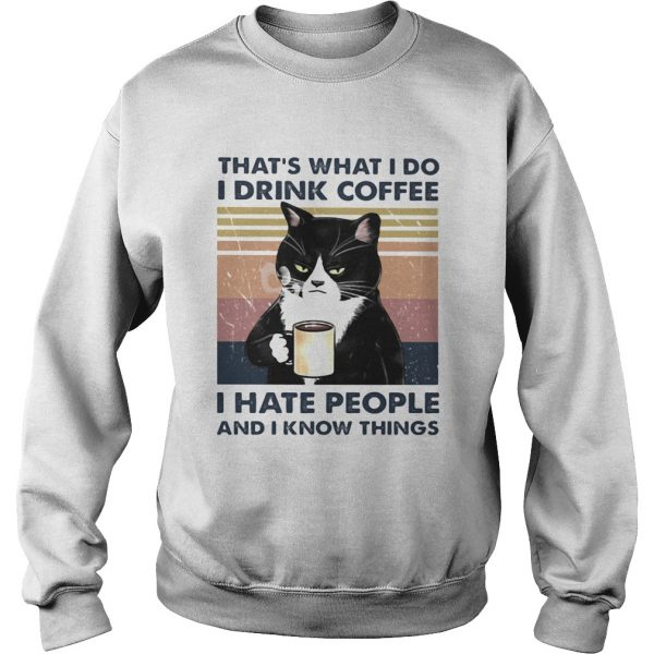 Thats What I Do I Drink Coffee I Hate People And I Know Things Cat Vintage Retro  Sweatshirt