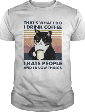 Thats What I Do I Drink Coffee I Hate People And I Know Things Cat Vintage Retro shirt