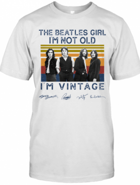 The Beatles Girl I'M Not Old I'M Vintage Signatures T-Shirt