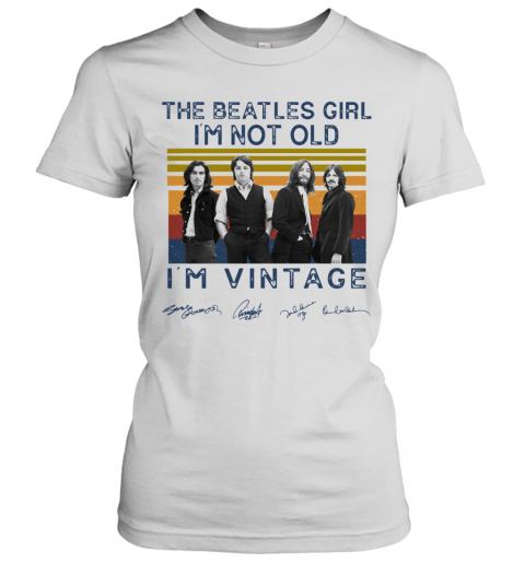 The Beatles Girl I'M Not Old I'M Vintage Signatures T-Shirt Classic Women's T-shirt