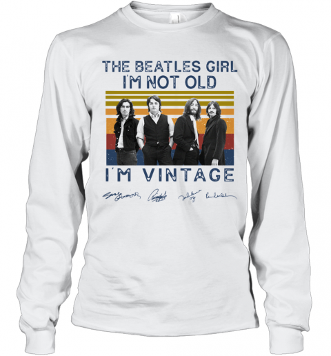 The Beatles Girl I'M Not Old I'M Vintage Signatures T-Shirt Long Sleeved T-shirt