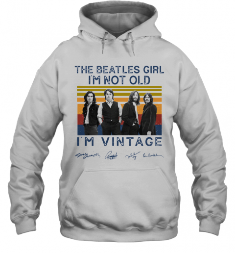 The Beatles Girl I'M Not Old I'M Vintage Signatures T-Shirt Unisex Hoodie