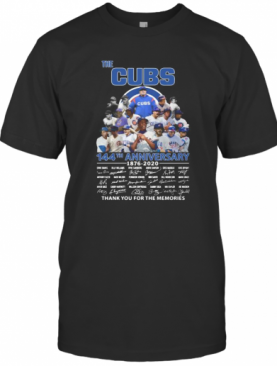 The Chicago Cubs 144Th Anniversary 1876 2020 Thank You For The Memories Signatures T-Shirt
