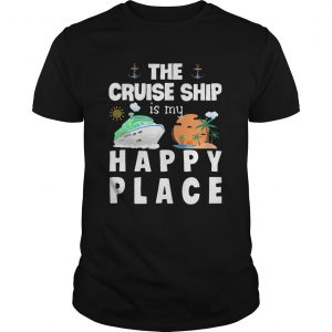 The Cruise Ship Is My Happy Place  Unisex