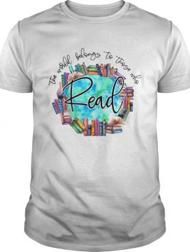 The World Belongs To Those Who Read shirt