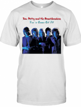 Tom Petty And The Heartbreakers You'Re Gonna Get It T-Shirt