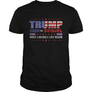 Trump 2020 the sequel make liberals cry again  Unisex