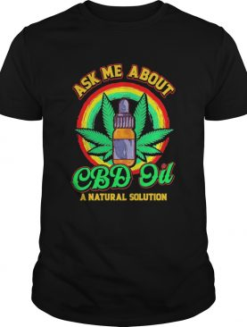 Weed Ask Me About Cbd Oil A Nature Solution shirt