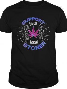 Weed Support Your Local Stoner Pride shirt