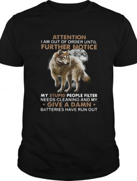 Wolf Attention I Am Out Of Order Until Further Notice shirt