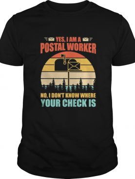 Yes I am postal worker No I dont know where your check is Vintage retro shirt
