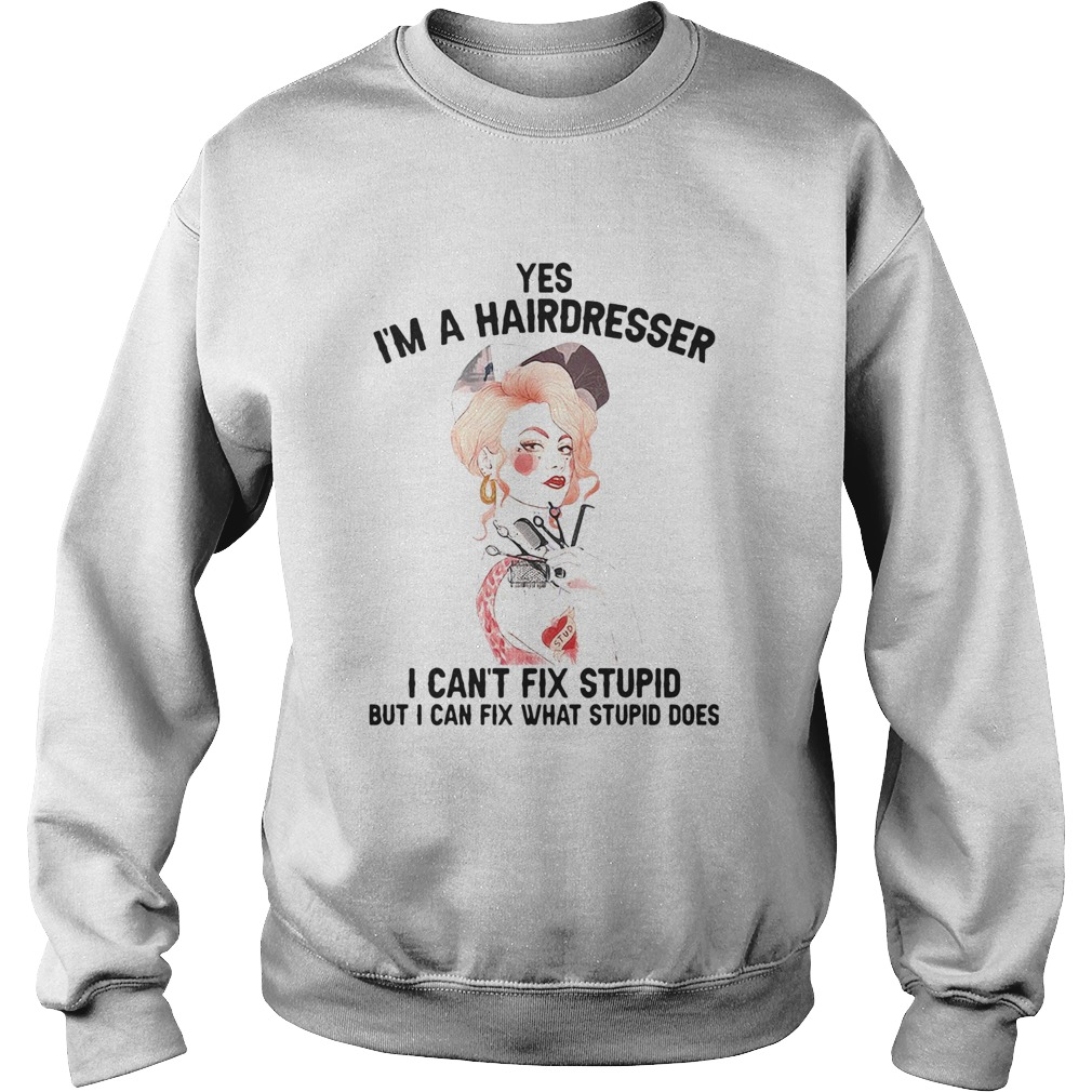 Yes Im A Hairdresser I Cant Fix Stupid But I Can Fix What Stupid Sweatshirt